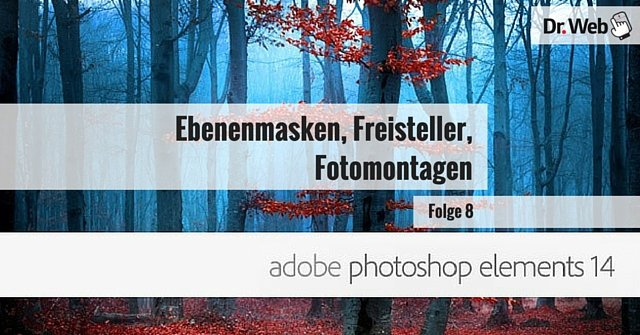 Photoshop Elements 14 #8: Ebenenmasken, Freisteller, Fotomontagen
